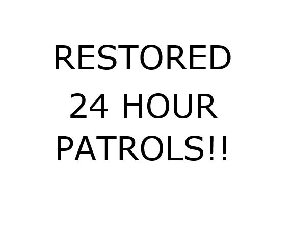Restored 24 hour patrol coverage!!